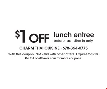$1 off lunch entree before tax - dine in only. With this coupon. Not valid with other offers. Expires 2-2-18. Go to LocalFlavor.com for more coupons.