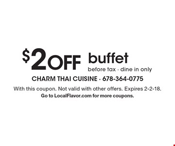 $2 off buffet before tax - dine in only. With this coupon. Not valid with other offers. Expires 2-2-18. Go to LocalFlavor.com for more coupons.