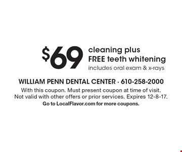 $69 cleaning plus FREE teeth whitening includes oral exam & x-rays. With this coupon. Must present coupon at time of visit. Not valid with other offers or prior services. Expires 12-8-17. Go to LocalFlavor.com for more coupons.