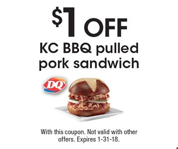 $1 OFF KC BBQ pulled pork sandwich. With this coupon. Not valid with other offers. Expires 1-31-18.