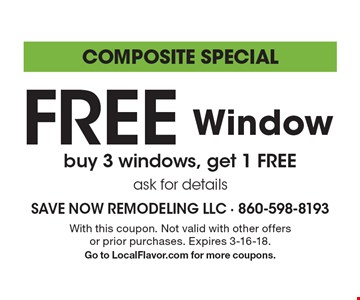 Composite special Free Window. Buy 3 windows, get 1 FREE. Ask for details. With this coupon. Not valid with other offers or prior purchases. Expires 3-16-18. Go to LocalFlavor.com for more coupons.