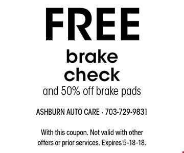Free brake check and 50% off brake pads. With this coupon. Not valid with other offers or prior services. Expires 5-18-18.