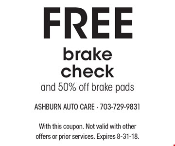 Free brake check and 50% off brake pads. With this coupon. Not valid with other offers or prior services. Expires 8-31-18.