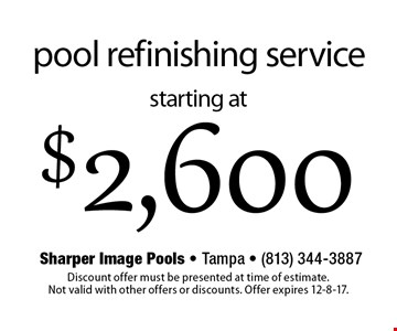 Starting at $2,600 pool refinishing service. Discount offer must be presented at time of estimate. Not valid with other offers or discounts. Offer expires 12-8-17.
