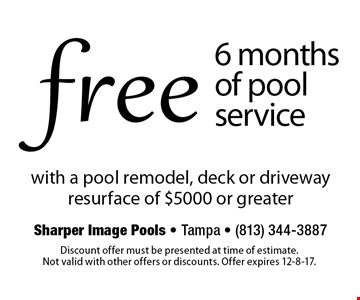 Free 6 months of pool service with a pool remodel, deck or driveway resurface of $5000 or greater. Discount offer must be presented at time of estimate. Not valid with other offers or discounts. Offer expires 12-8-17.
