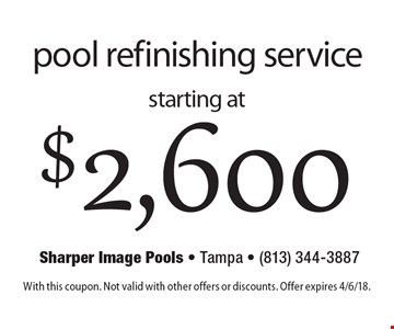 Pool refinishing service starting at $2,600. With this coupon. Not valid with other offers or discounts. Offer expires 4/6/18.