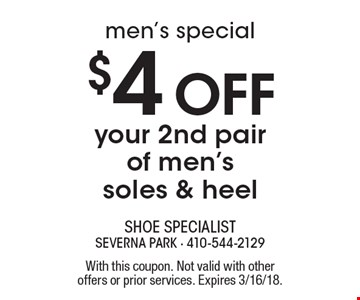 men's special $4 Off your 2nd pair of men's soles & heel. With this coupon. Not valid with other offers or prior services. Expires 3/16/18.