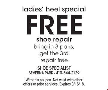Ladies' heel special. Free shoe repair. Bring in 3 pairs, get the 3rd repair free. With this coupon. Not valid with other offers or prior services. Expires 3/16/18.