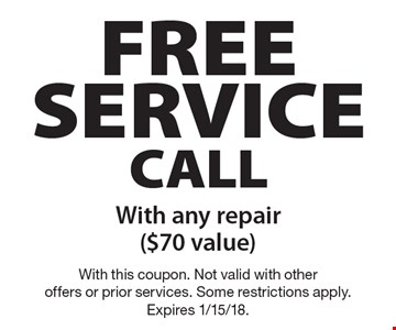 Free service call with any repair ($70 value). With this coupon. Not valid with other offers or prior services. Some restrictions apply. Expires 1/15/18.