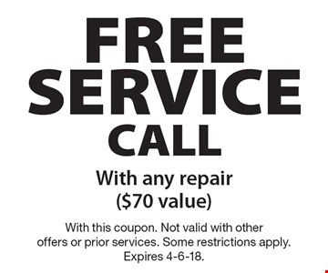 Free Service Call With any repair ($70 value). With this coupon. Not valid with other offers or prior services. Some restrictions apply. Expires 4-6-18.