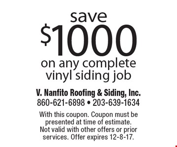 save $1000 on any complete vinyl siding job. With this coupon. Coupon must be presented at time of estimate. Not valid with other offers or prior services. Offer expires 12-8-17.