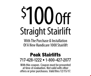 $100 Off Straight Stairlift With The Purchase & Installation Of A New Handicare 1000 Stairlift. With this coupon. Coupon must be presented at time of evaluation. Not valid with other offers or prior purchases. Valid thru 12/15/17.