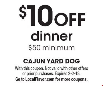 $10 OFF dinner $50 minimum. With this coupon. Not valid with other offers or prior purchases. Expires 2-2-18. Go to LocalFlavor.com for more coupons.