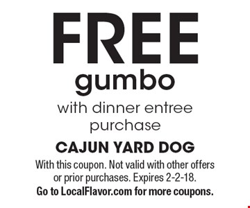 FREE gumbo with dinner entree purchase. With this coupon. Not valid with other offers or prior purchases. Expires 2-2-18. Go to LocalFlavor.com for more coupons.