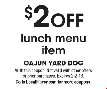 $2 OFF lunch menu item. With this coupon. Not valid with other offers or prior purchases. Expires 2-2-18. Go to LocalFlavor.com for more coupons.