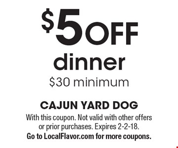 $5 OFF dinner $30 minimum. With this coupon. Not valid with other offers or prior purchases. Expires 2-2-18. Go to LocalFlavor.com for more coupons.