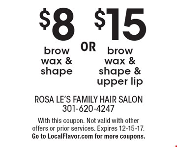 $8 brow wax & shape OR $15 brow wax & shape & upper lip. With this coupon. Not valid with other offers or prior services. Expires 12-15-17. Go to LocalFlavor.com for more coupons.