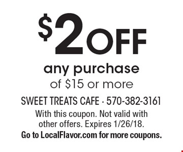 $2 OFF any purchase of $15 or more. With this coupon. Not valid with other offers. Expires 1/26/18. Go to LocalFlavor.com for more coupons.