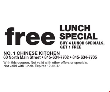 Free lunch special. Buy 4 lunch specials, get 1 free. With this coupon. Not valid with other offers or specials. Not valid with lunch. Expires 12-15-17.