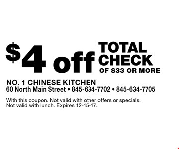 $4 off total check of $33 or more. With this coupon. Not valid with other offers or specials. Not valid with lunch. Expires 12-15-17.