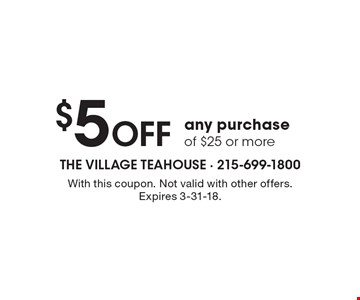 $5 Off any purchase of $25 or more. With this coupon. Not valid with other offers. Expires 3-31-18.