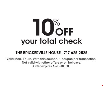10% Off your total check. Valid Mon.-Thurs. With this coupon. 1 coupon per transaction. Not valid with other offers or on holidays. Offer expires 1-26-18. GL