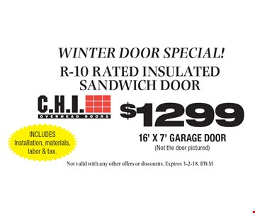 Fall door special! $12991 6' x 7' garage door (Not the door pictured).  R-10 rated insulated sandwich door. Includes Installation, materials, labor & tax. Not valid with any other offers or discounts. Expires 3-2-18. BWM