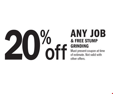20% off any job & FREE STUMP GRINDING. Must present coupon at time of estimate. Not valid with other offers.