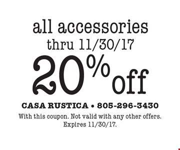 20% off all accessories, thru 11/30/17. With this coupon. Not valid with any other offers.Expires 11/30/17.