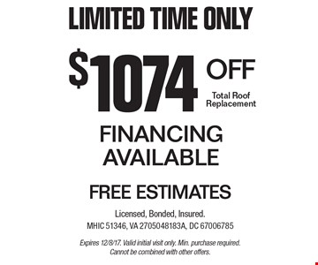 Limited Time Only. $1074 off Total Roof Replacement. Financing Available. Free Estimates. Expires 12/8/17. Valid initial visit only. Min. purchase required. Cannot be combined with other offers.