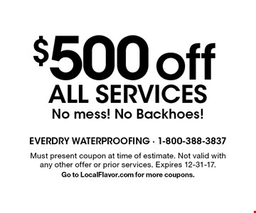 $500 off all services No mess! No Backhoes!. Must present coupon at time of estimate. Not valid with any other offer or prior services. Expires 12-31-17.Go to LocalFlavor.com for more coupons.