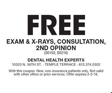 Free exam & x-rays, consultation, 2nd opinion (D0150, D0210). With this coupon. New, non-insurance patients only. Not valid with other offers or prior services. Offer expires 2-5-18.