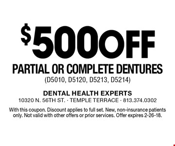 $500 off partial or complete dentures (D5010, D5120, D5213, D5214). With this coupon. Discount applies to full set. New, non-insurance patients only. Not valid with other offers or prior services. Offer expires 2-26-18.