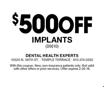 $500 off implants (D0610). With this coupon. New, non-insurance patients only. Not valid with other offers or prior services. Offer expires 2-26-18.