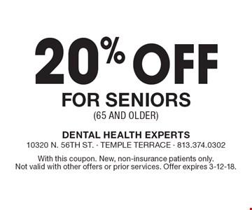 20% off for seniors (65 and older). With this coupon. New, non-insurance patients only. Not valid with other offers or prior services. Offer expires 3-12-18.