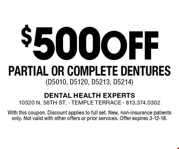 $500 off partial or complete dentures (D5010, D5120, D5213, D5214). With this coupon. Discount applies to full set. New, non-insurance patients only. Not valid with other offers or prior services. Offer expires 3-12-18.