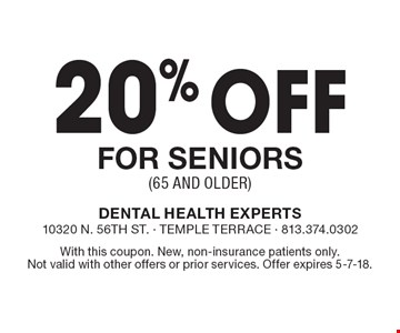 20% off for seniors (65 and older). With this coupon. New, non-insurance patients only. Not valid with other offers or prior services. Offer expires 5-7-18.