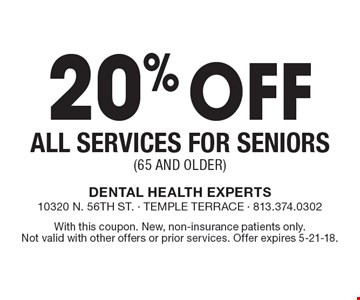 20% off all services for seniors (65 and older). With this coupon. New, non-insurance patients only. Not valid with other offers or prior services. Offer expires 5-21-18.