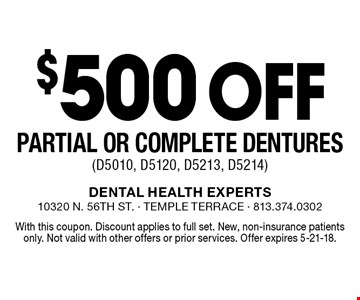 $500 off partial or complete dentures (D5010, D5120, D5213, D5214). With this coupon. Discount applies to full set. New, non-insurance patients only. Not valid with other offers or prior services. Offer expires 5-21-18.