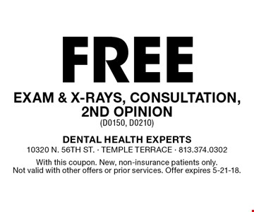 Free exam & x-rays, consultation, 2nd opinion (D0150, D0210). With this coupon. New, non-insurance patients only. Not valid with other offers or prior services. Offer expires 5-21-18.