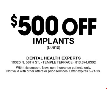 $500 off implants (D0610). With this coupon. New, non-insurance patients only. Not valid with other offers or prior services. Offer expires 5-21-18.