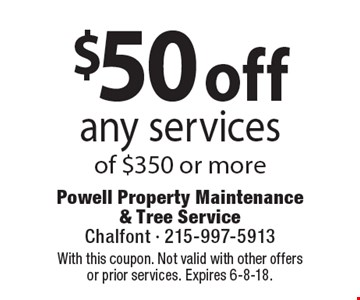 $50 off any services of $350 or more Coupons must be presented at time of estimate. No exceptions. With this coupon. Not valid with other offers or prior services. Expires 6-8-18.
