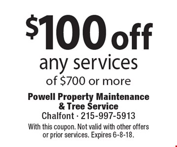$100 off any services of $700 or more Coupons must be presented at time of estimate. No exceptions. With this coupon. Not valid with other offers or prior services. Expires 6-8-18.