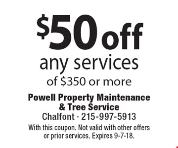 $50 off any services of $350 or more Coupons must be presented at time of estimate. No exceptions. With this coupon. Not valid with other offers or prior services. Expires 9-7-18.