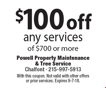 $100 off any services of $700 or more. Coupons must be presented at time of estimate. No exceptions. With this coupon. Not valid with other offers or prior services. Expires 9-7-18.