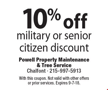 10% off military or senior citizen discount. Coupons must be presented at time of estimate. No exceptions. With this coupon. Not valid with other offers or prior services. Expires 9-7-18.