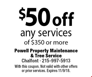 $50 off any services of $350 or more. Coupons must be presented at time of estimate. No exceptions. With this coupon. Not valid with other offers or prior services. Expires 11/9/18.