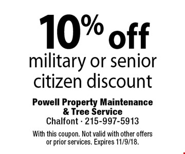 10% off military or senior citizen discount. Coupons must be presented at time of estimate. No exceptions. With this coupon. Not valid with other offers or prior services. Expires 11/9/18.