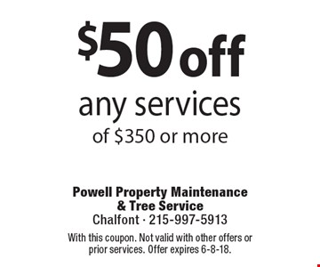 $50 off any services of $350 or more Coupons must be presented at time of estimate. No exceptions. With this coupon. Not valid with other offers or prior services. Offer expires 6-8-18.