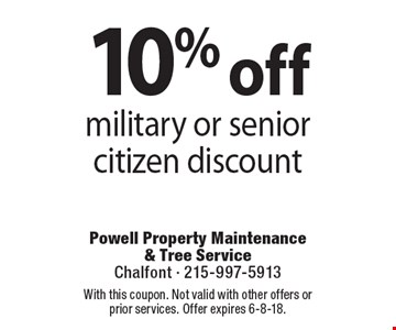 10% off military or senior citizen discount Coupons must be presented at time of estimate. No exceptions. With this coupon. Not valid with other offers or prior services. Offer expires 6-8-18.